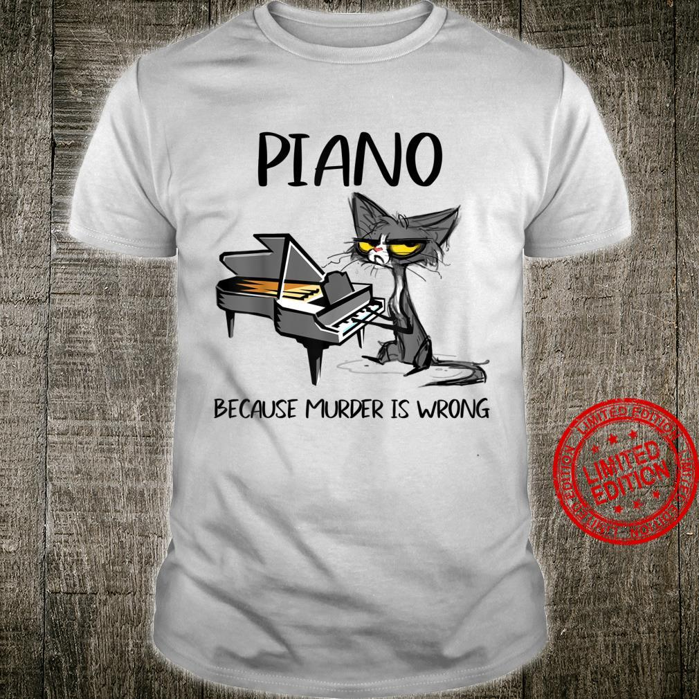 Piano because Murder is WrongBest Ideas for cats Shirt