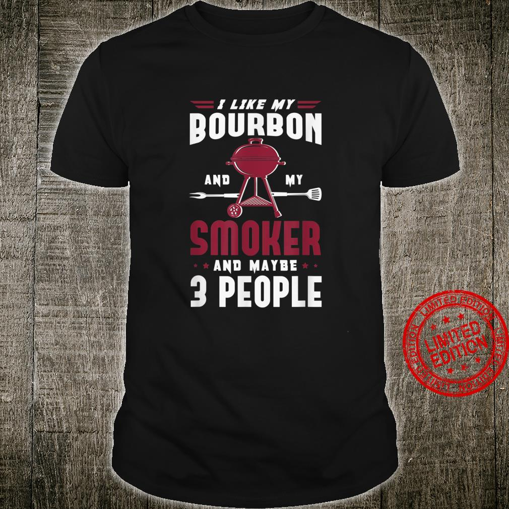 I like my bourbon and my smoker and maybe 3 people BBQ Fan Shirt